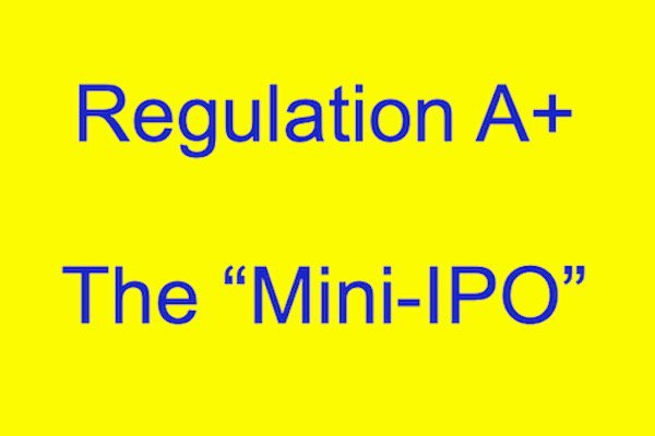 "Regulation A+ and the ""Mini-IPO"": Tips for Startups"